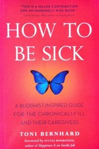 Bernhard, Toni - How to be sick